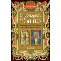 Encyclopédie des Saints - Tous les saints de l'Eglise de Rome, leurs oeuvres & leurs bienfaits
