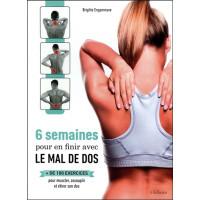 6 semaines pour en finir avec le mal de dos - + de 100 exercices pour muscler, assouplir et étirer son dos
