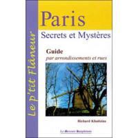 Paris - Secrets et Mystères - Guide par arrondissements et rues