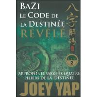 Bazi - Le Code de la Destinée Révélé - Approfondissez les quatre piliers de la destinée - T2