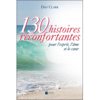 130 histoires réconfortantes pour l'esprit, l'âme et le coeur