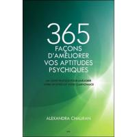365 façons d'améliorer vos aptitudes psychiques - Un guide pratique pour améliorer votre intuition...