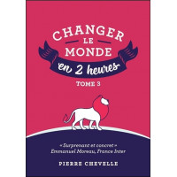 Changer le monde en 2 heures - Tome 3
