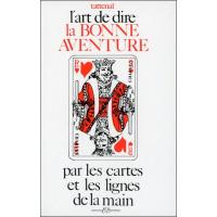 L'art de dire la bonne aventure par les cartes et les lignes de la main