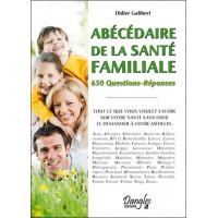 Abécédaire de la santé familiale - 650 Questions-Réponses
