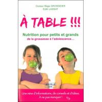 A table !!! Passeport - Nutrition pour petits et grands de la grossesse à l'adolescence...