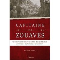 Capitaine de Zouaves - L'extraordinaire destin d'un officier pendant la Grande Guerre
