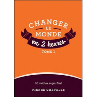 Changer le monde en 2 heures - Tome 1
