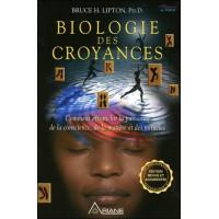 Biologie des croyances - Comment affranchir la puissance de la conscience, de la matière et des miracles