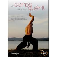 Ce corps qui nous guérit - La conscience corporelle comme clé de connaissance et outil de transformation de soi