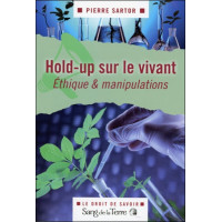 Hold-up sur le vivant - Ethique & manipulations