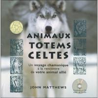 Animaux totems celtes - Un voyage chamanique à la rencontre de votre animal allié