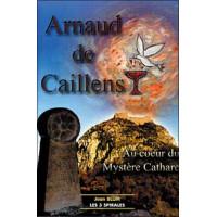 Arnaud de Caillens. mystère cathare
